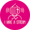 I Have A Stream